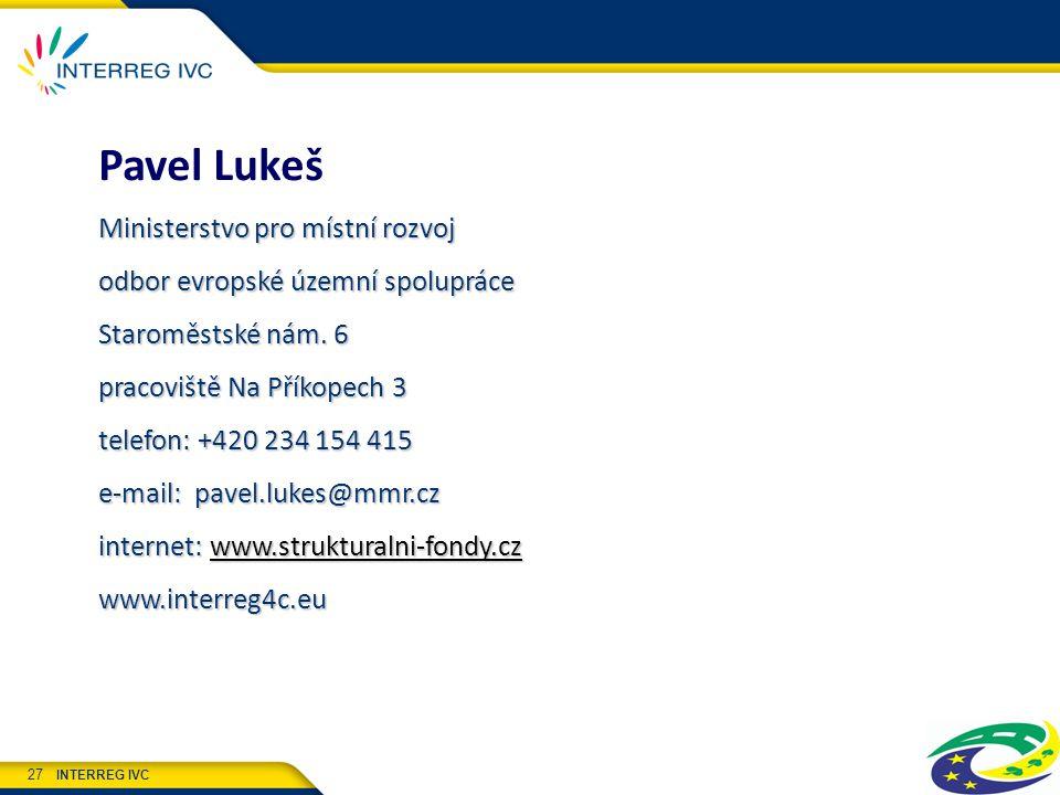 INTERREG IVC 27 Pavel Lukeš Ministerstvo pro místní rozvoj odbor evropské územní spolupráce Staroměstské nám. 6 pracoviště Na Příkopech 3 telefon: +42