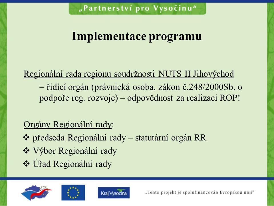 Implementace programu Regionální rada regionu soudržnosti NUTS II Jihovýchod = řídící orgán (právnická osoba, zákon č.248/2000Sb.