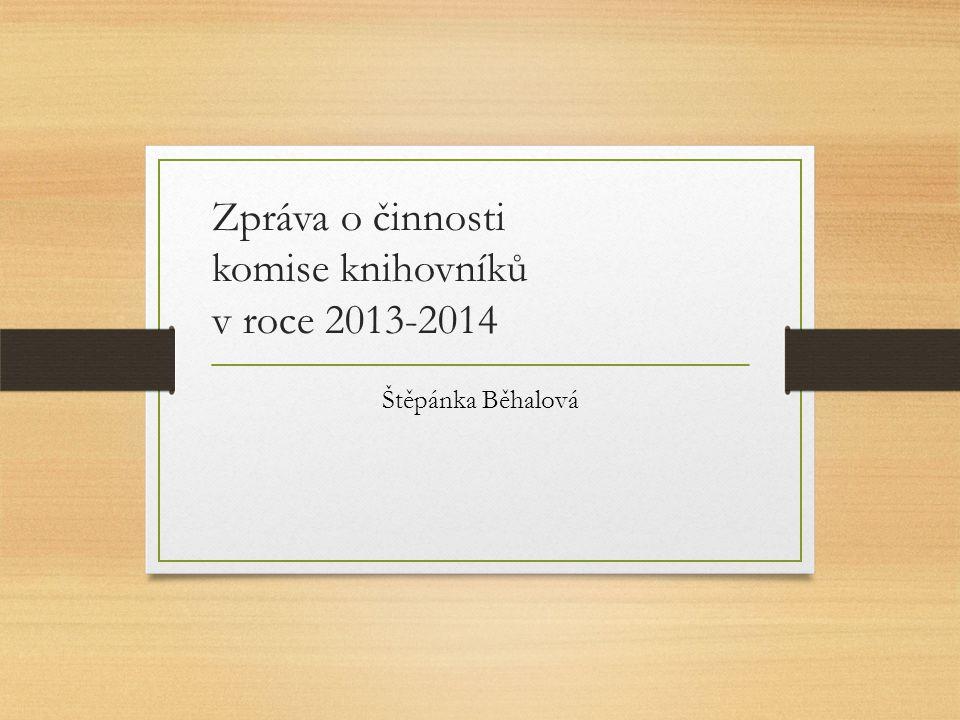 Zpráva o činnosti komise knihovníků v roce 2013-2014 Štěpánka Běhalová