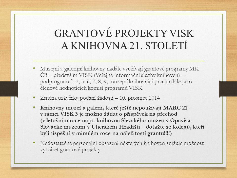 GRANTOVÉ PROJEKTY VISK A KNIHOVNA 21. STOLETÍ Muzejní a galerijní knihovny nadále využívají grantové programy MK ČR – především VISK (Veřejné informač