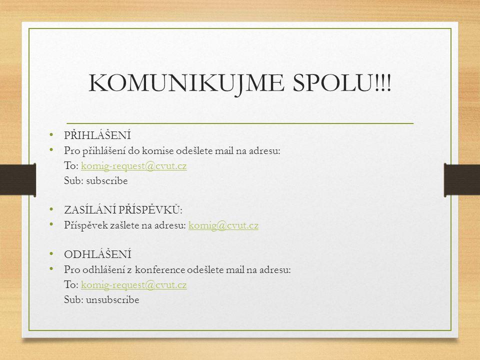 KOMUNIKUJME SPOLU!!! PŘIHLÁŠENÍ Pro přihlášení do komise odešlete mail na adresu: To: komig-request@cvut.czkomig-request@cvut.cz Sub: subscribe ZASÍLÁ