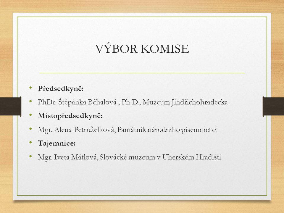 VÝBOR KOMISE Předsedkyně: PhDr. Štěpánka Běhalová, Ph.D., Muzeum Jindřichohradecka Místopředsedkyně: Mgr. Alena Petruželková, Památník národního písem