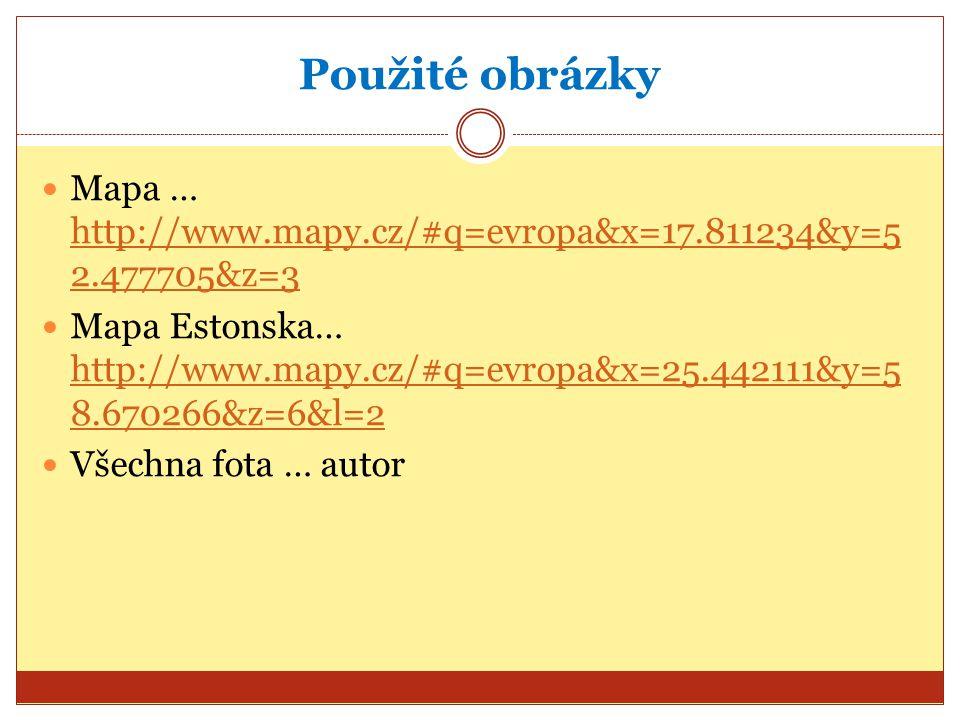 Použité obrázky Mapa … http://www.mapy.cz/#q=evropa&x=17.811234&y=5 2.477705&z=3 http://www.mapy.cz/#q=evropa&x=17.811234&y=5 2.477705&z=3 Mapa Estonska… http://www.mapy.cz/#q=evropa&x=25.442111&y=5 8.670266&z=6&l=2 http://www.mapy.cz/#q=evropa&x=25.442111&y=5 8.670266&z=6&l=2 Všechna fota … autor