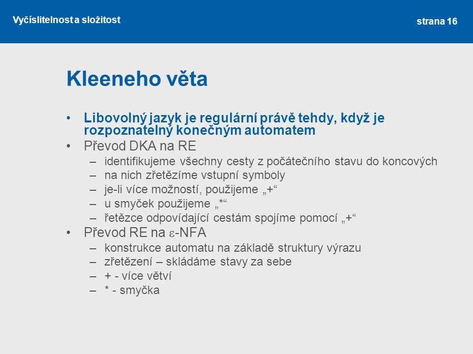 Vyčíslitelnost a složitost Kleeneho věta Libovolný jazyk je regulární právě tehdy, když je rozpoznatelný konečným automatem Převod DKA na RE –identifi