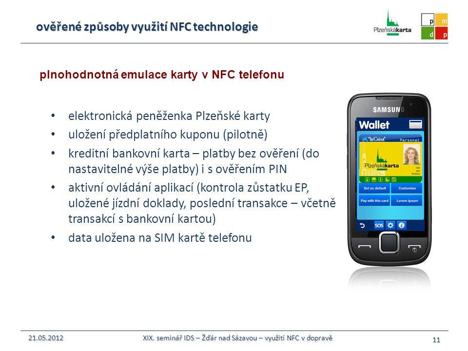 ověřené způsoby využití NFC technologie elektronická peněženka Plzeňské karty uložení předplatního kuponu (pilotně) kreditní bankovní karta – platby b