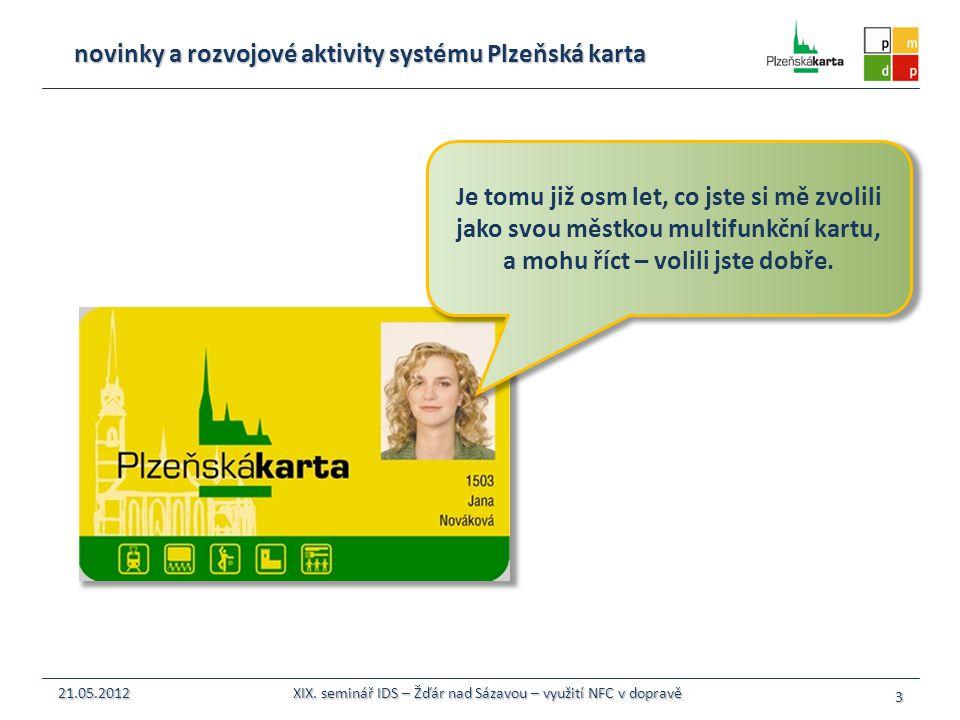 novinky a rozvojové aktivity systému Plzeňská karta Je tomu již osm let, co jste si mě zvolili jako svou městkou multifunkční kartu, a mohu říct – vol