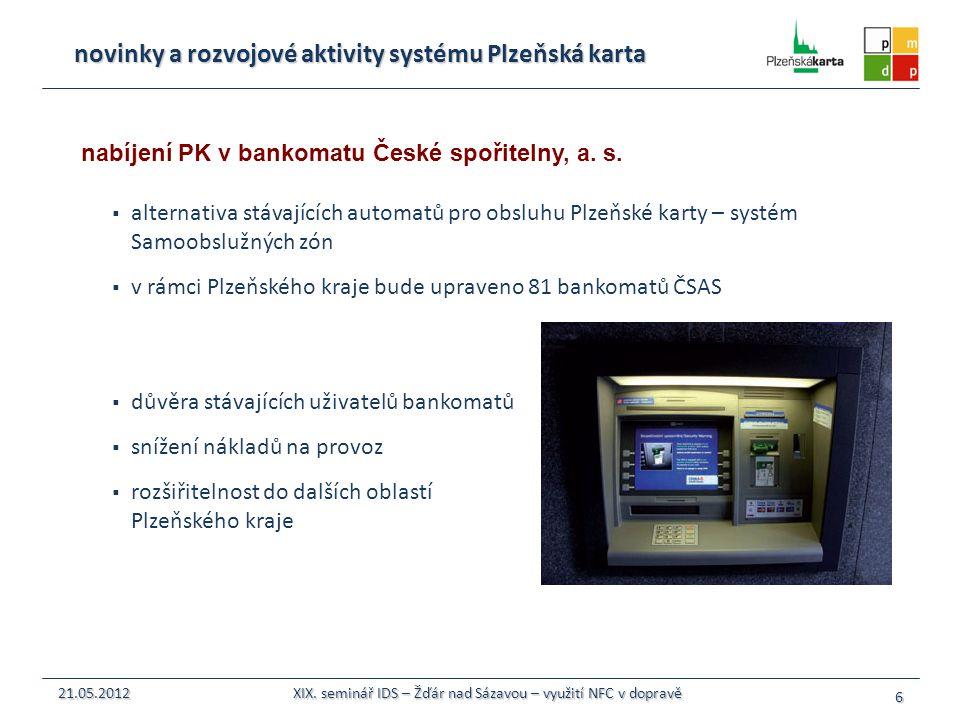  alternativa stávajících automatů pro obsluhu Plzeňské karty – systém Samoobslužných zón  v rámci Plzeňského kraje bude upraveno 81 bankomatů ČSAS 6