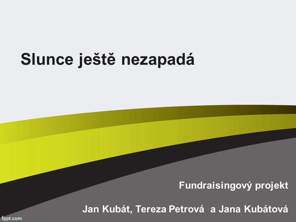 Slunce ještě nezapadá Fundraisingový projekt Jan Kubát, Tereza Petrová a Jana Kubátová