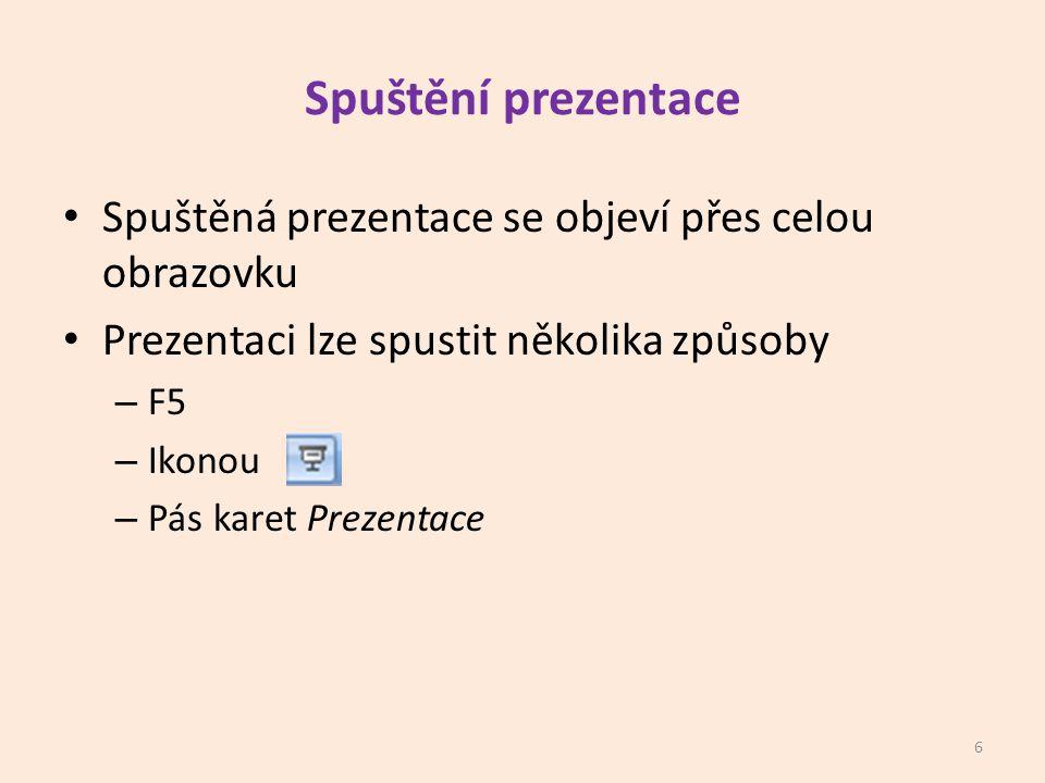 Spuštění prezentace Spuštěná prezentace se objeví přes celou obrazovku Prezentaci lze spustit několika způsoby – F5 – Ikonou – Pás karet Prezentace 6