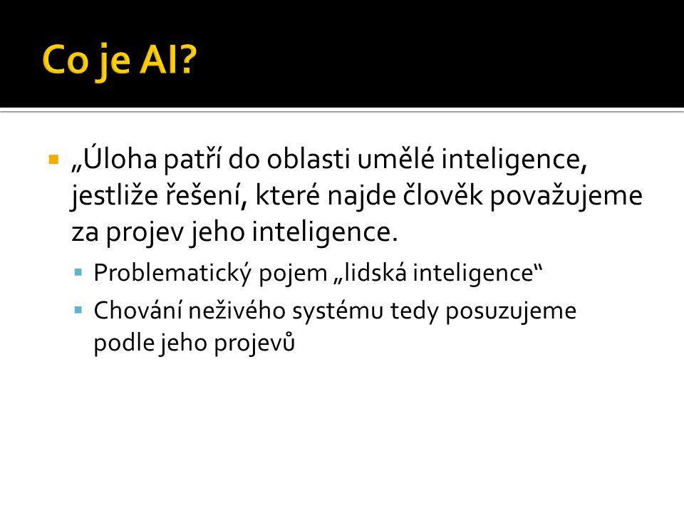 """ """"Úloha patří do oblasti umělé inteligence, jestliže řešení, které najde člověk považujeme za projev jeho inteligence."""