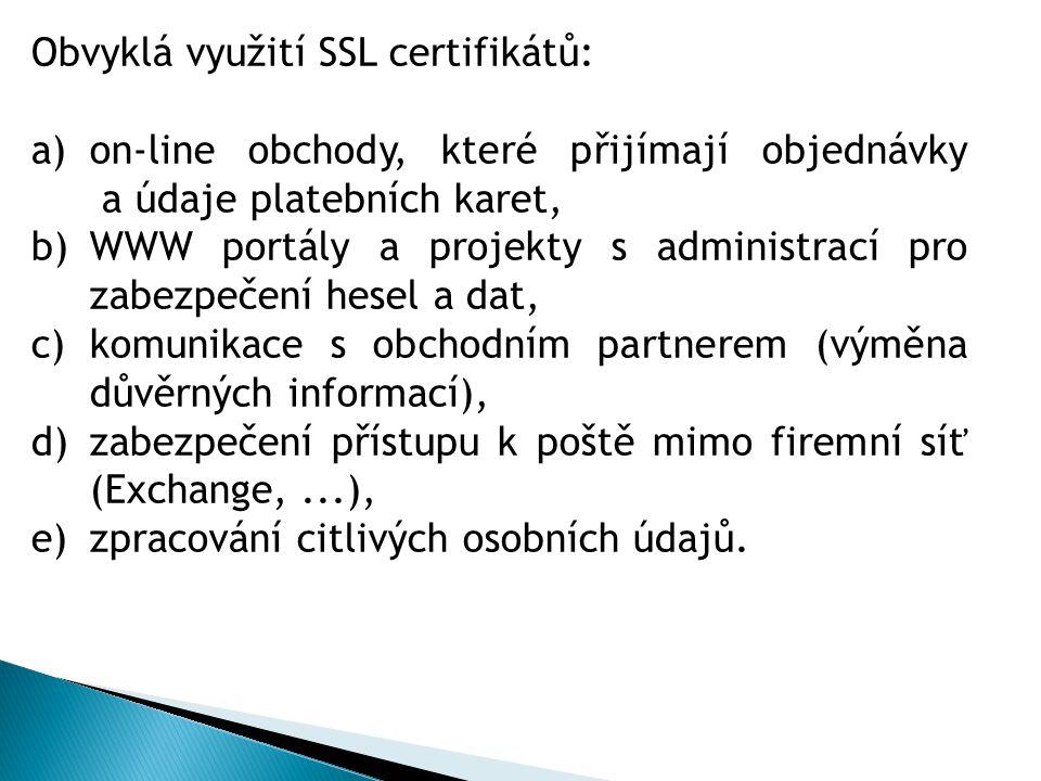 Obvyklá využití SSL certifikátů: a)on-line obchody, které přijímají objednávky a údaje platebních karet, b)WWW portály a projekty s administrací pro z