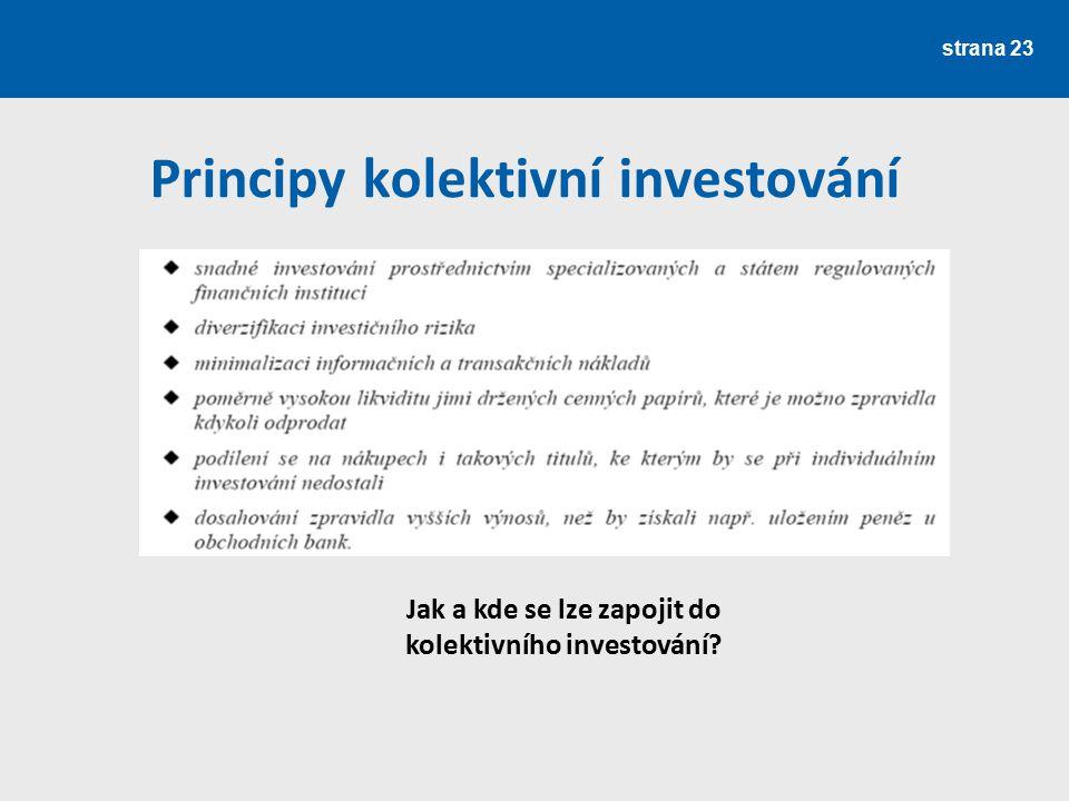 strana 23 Principy kolektivní investování Jak a kde se lze zapojit do kolektivního investování?