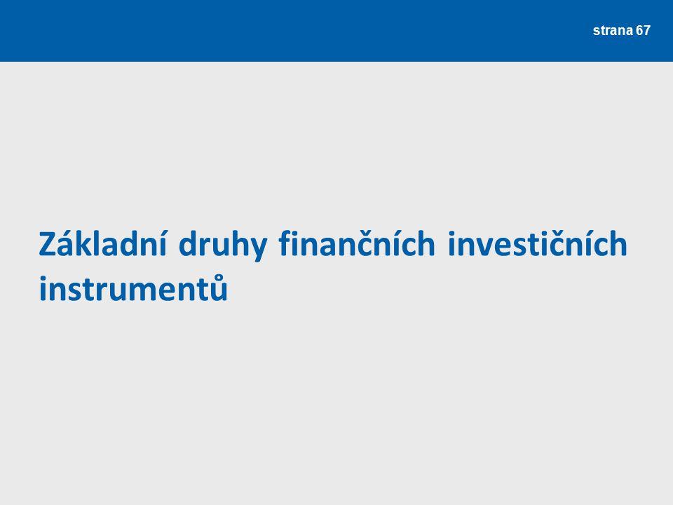 Základní druhy finančních investičních instrumentů strana 67