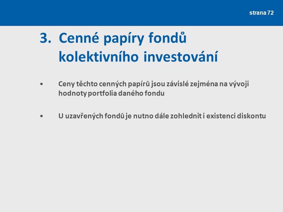 strana 72 3. Cenné papíry fondů kolektivního investování Ceny těchto cenných papírů jsou závislé zejména na vývoji hodnoty portfolia daného fondu U uz
