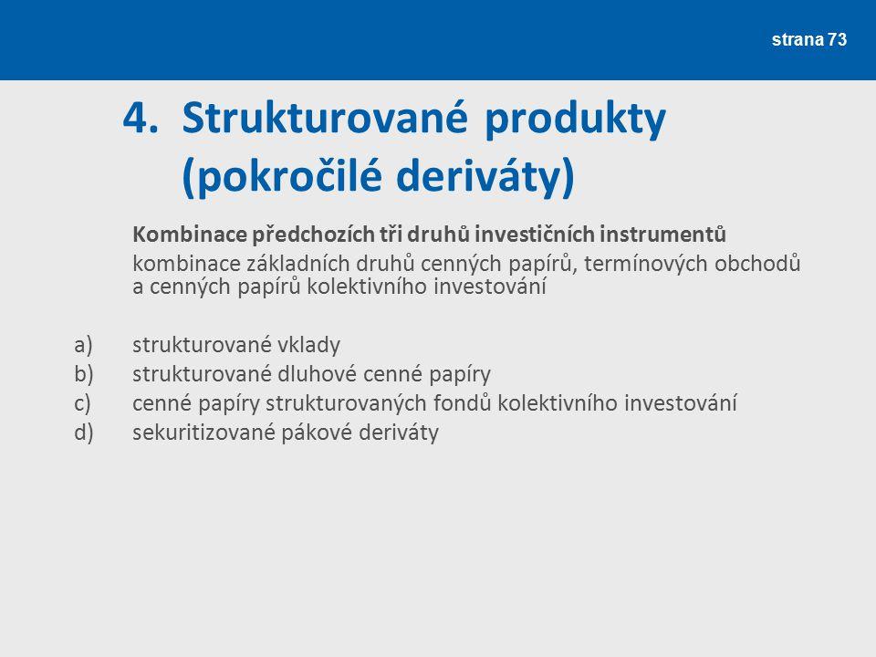 strana 73 4. Strukturované produkty (pokročilé deriváty) Kombinace předchozích tři druhů investičních instrumentů kombinace základních druhů cenných p