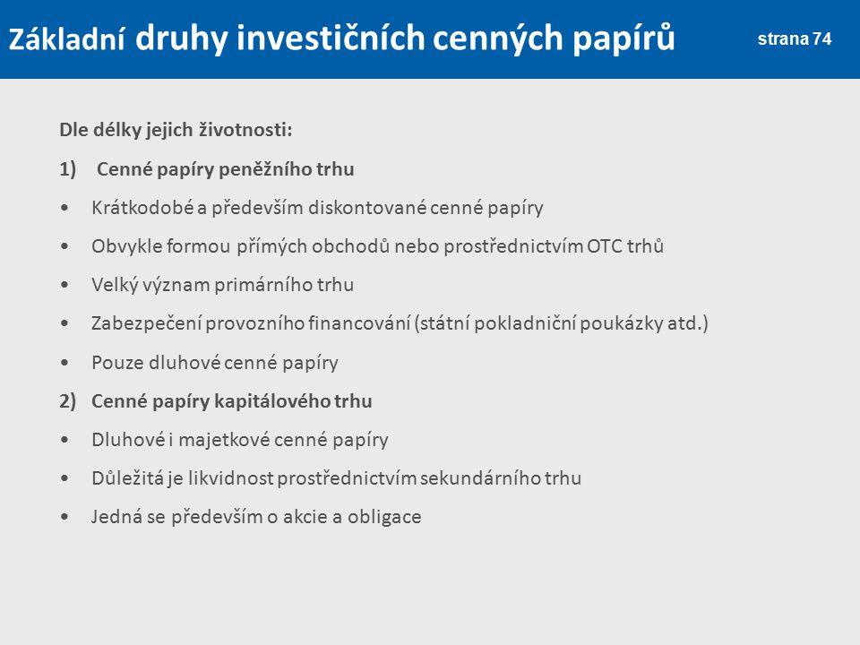 strana 74 Základní druhy investičních cenných papírů Dle délky jejich životnosti: 1) Cenné papíry peněžního trhu Krátkodobé a především diskontované c