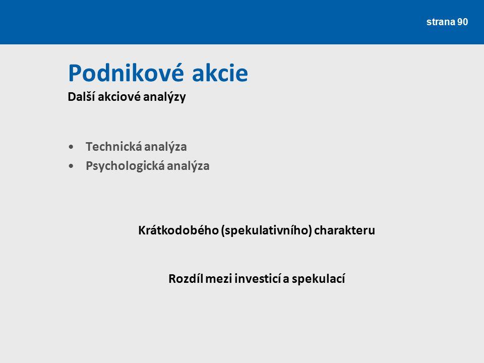 strana 90 Podnikové akcie Další akciové analýzy Technická analýza Psychologická analýza Krátkodobého (spekulativního) charakteru Rozdíl mezi investicí