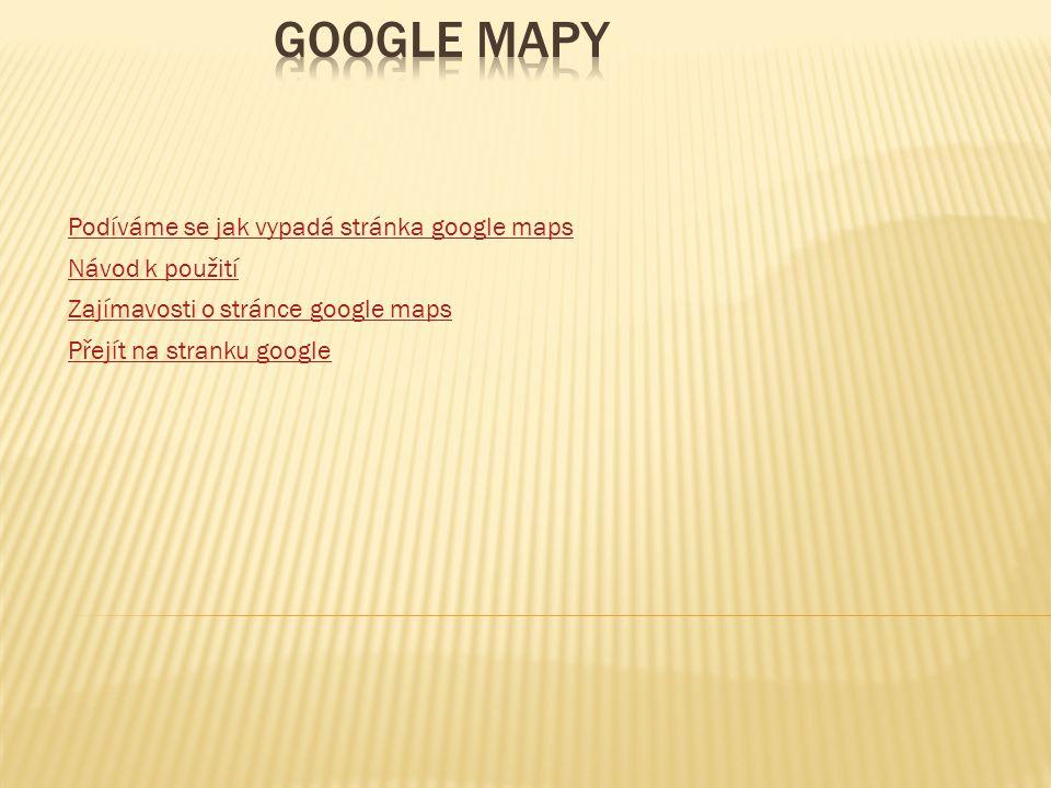 Přejít na stranku google Podíváme se jak vypadá stránka google maps Návod k použití Zajímavosti o stránce google maps