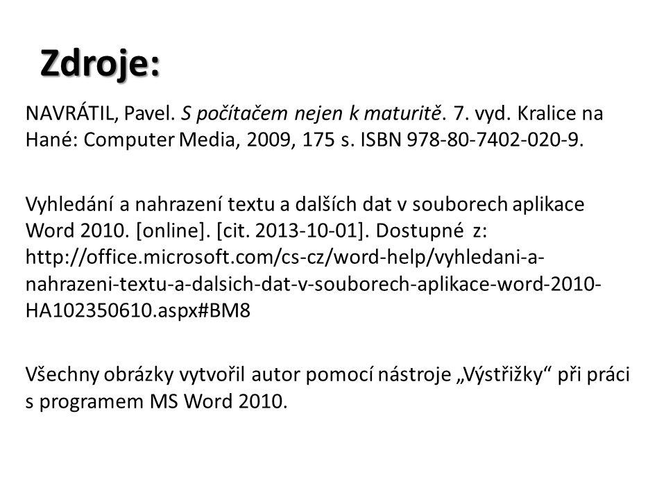 Zdroje: NAVRÁTIL, Pavel. S počítačem nejen k maturitě. 7. vyd. Kralice na Hané: Computer Media, 2009, 175 s. ISBN 978-80-7402-020-9. Vyhledání a nahra