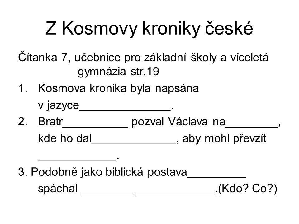 Z Kosmovy kroniky české Čítanka 7, učebnice pro základní školy a víceletá gymnázia str.19 1.Kosmova kronika byla napsána v jazyce______________. 2.Bra