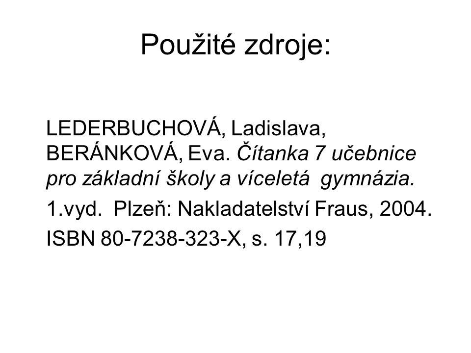 Použité zdroje: LEDERBUCHOVÁ, Ladislava, BERÁNKOVÁ, Eva. Čítanka 7 učebnice pro základní školy a víceletá gymnázia. 1.vyd. Plzeň: Nakladatelství Fraus