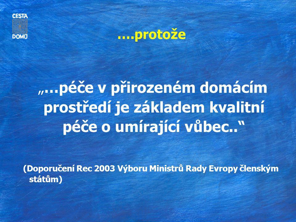 """….protože """"…péče v přirozeném domácím prostředí je základem kvalitní péče o umírající vůbec.. (Doporučení Rec 2003 Výboru Ministrů Rady Evropy členským státům)"""