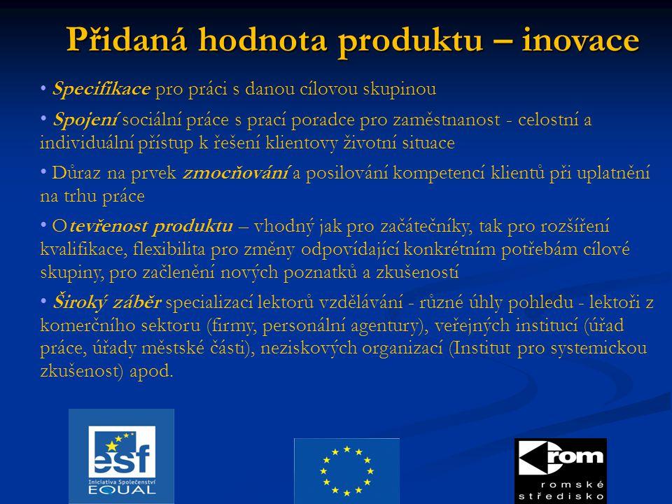 Přidaná hodnota produktu – inovace Specifikace pro práci s danou cílovou skupinou Spojení sociální práce s prací poradce pro zaměstnanost - celostní a