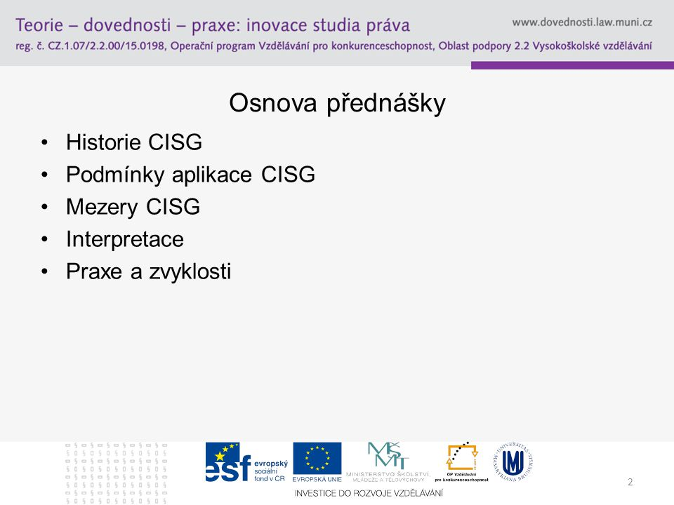 2 Osnova přednášky Historie CISG Podmínky aplikace CISG Mezery CISG Interpretace Praxe a zvyklosti
