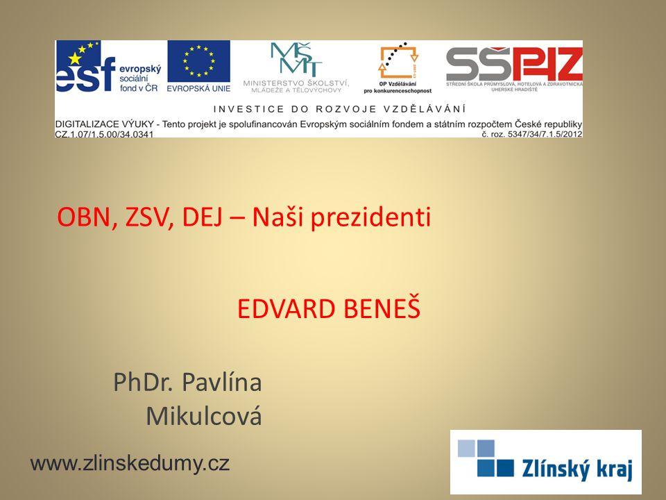 EDVARD BENEŠ PhDr. Pavlína Mikulcová www.zlinskedumy.cz OBN, ZSV, DEJ – Naši prezidenti
