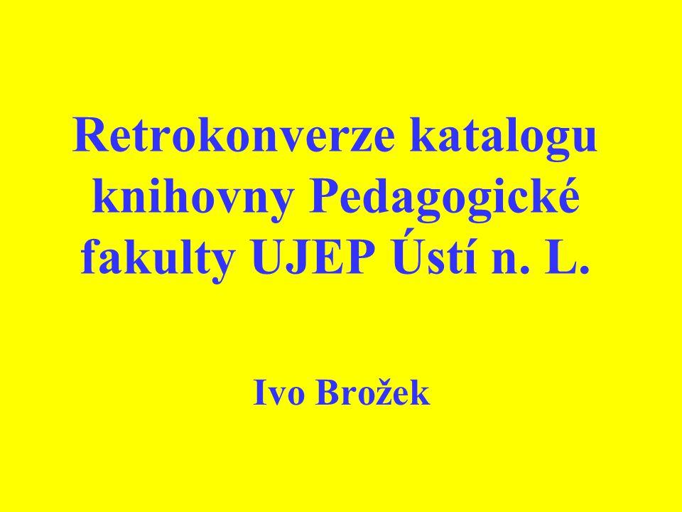 Retrokonverze katalogu knihovny Pedagogické fakulty UJEP Ústí n. L. Ivo Brožek