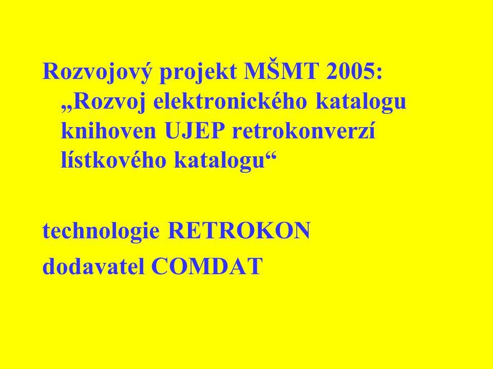 "Rozvojový projekt MŠMT 2005: ""Rozvoj elektronického katalogu knihoven UJEP retrokonverzí lístkového katalogu technologie RETROKON dodavatel COMDAT"