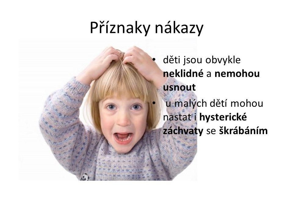 Příznaky nákazy děti jsou obvykle neklidné a nemohou usnout u malých dětí mohou nastat i hysterické záchvaty se škrábáním