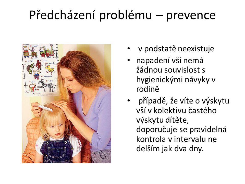 Předcházení problému – prevence v podstatě neexistuje napadení vší nemá žádnou souvislost s hygienickými návyky v rodině případě, že víte o výskytu vš