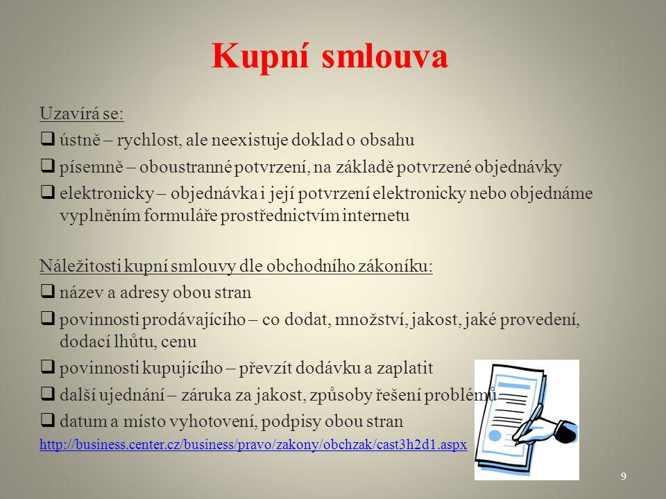 Kupní smlouva Uzavírá se:  ústně – rychlost, ale neexistuje doklad o obsahu  písemně – oboustranné potvrzení, na základě potvrzené objednávky  elek