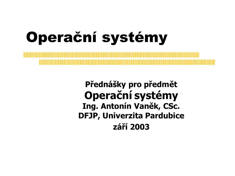 Operační systémy Přednášky pro předmět Operační systémy Ing.
