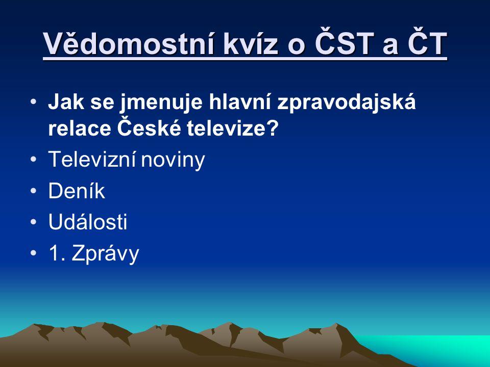 Vědomostní kvíz o ČST a ČT Jak se jmenuje hlavní zpravodajská relace České televize? Televizní noviny Deník Události 1. Zprávy
