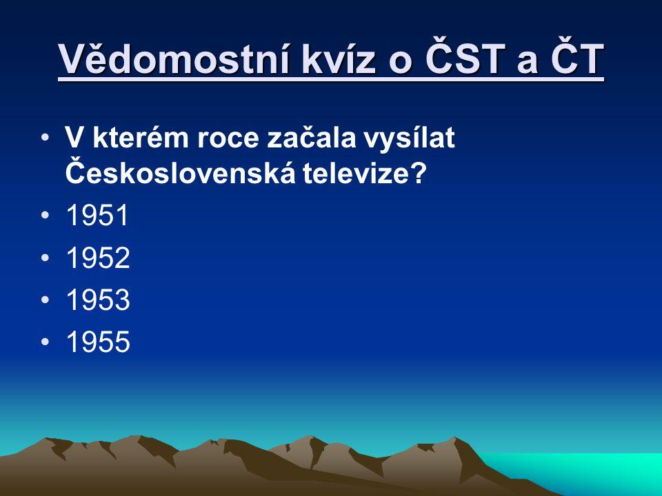 Vědomostní kvíz o ČST a ČT V kterém roce začala vysílat Československá televize? 1951 1952 1953 1955