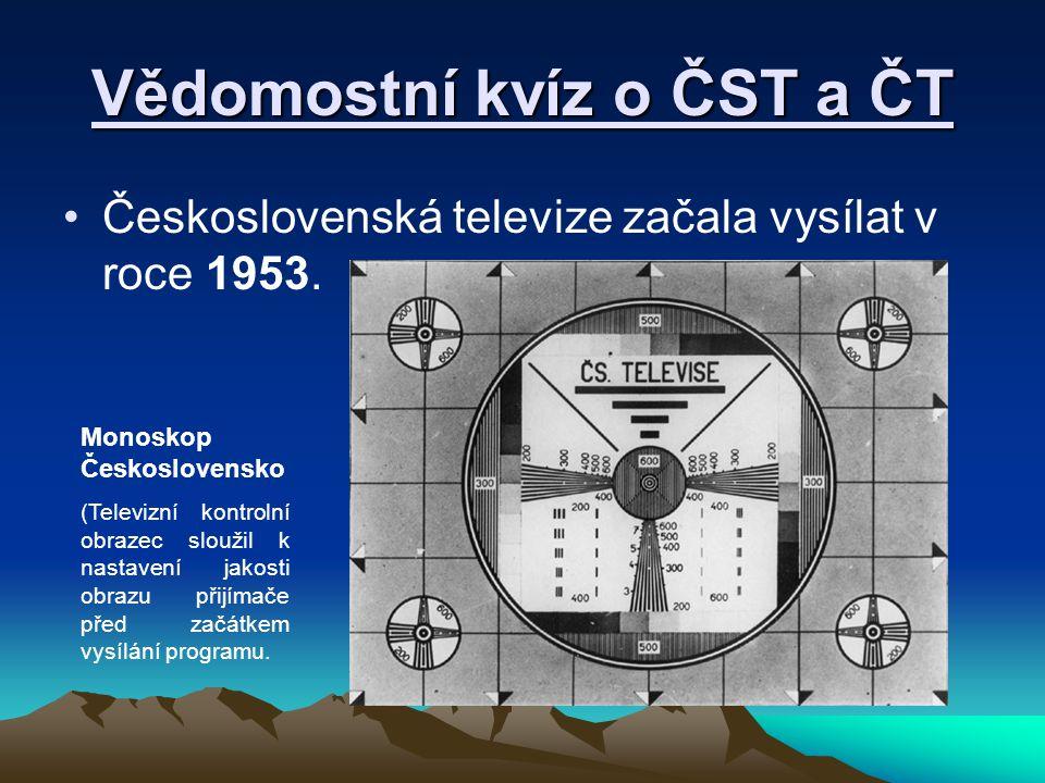 Vědomostní kvíz o ČST a ČT Československá televize začala vysílat v roce 1953. Monoskop Československo (Televizní kontrolní obrazec sloužil k nastaven