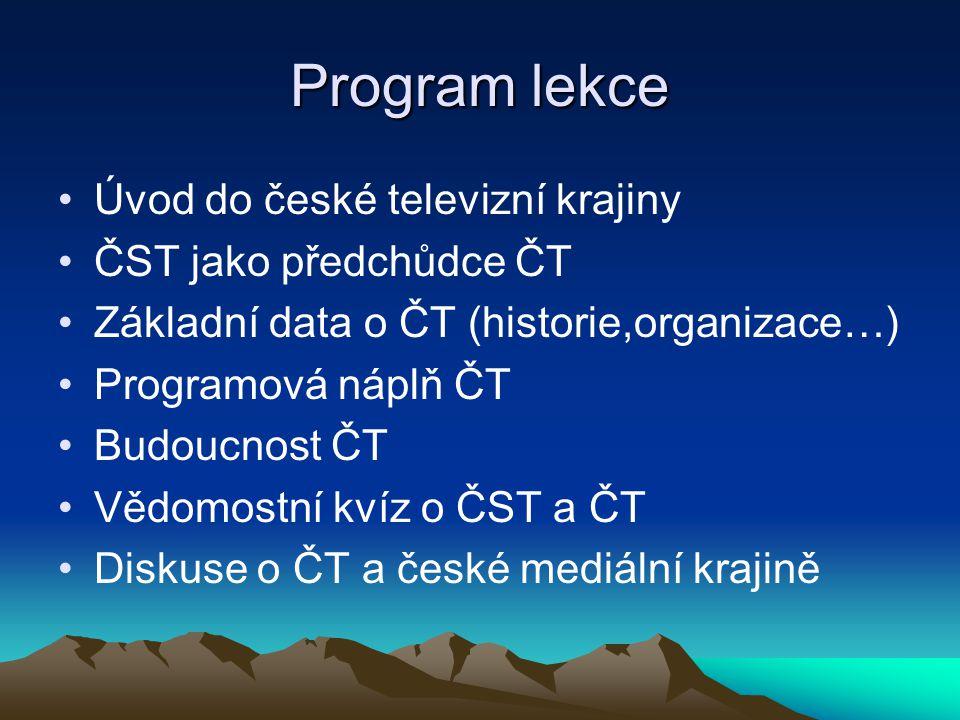 Program lekce Úvod do české televizní krajiny ČST jako předchůdce ČT Základní data o ČT (historie,organizace…) Programová náplň ČT Budoucnost ČT Vědom