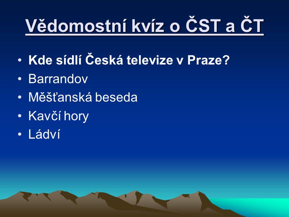 Vědomostní kvíz o ČST a ČT Kde sídlí Česká televize v Praze? Barrandov Měšťanská beseda Kavčí hory Ládví