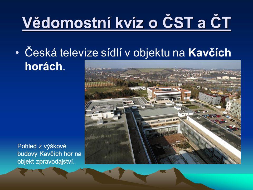 Vědomostní kvíz o ČST a ČT Česká televize sídlí v objektu na Kavčích horách. Pohled z výškové budovy Kavčích hor na objekt zpravodajství.