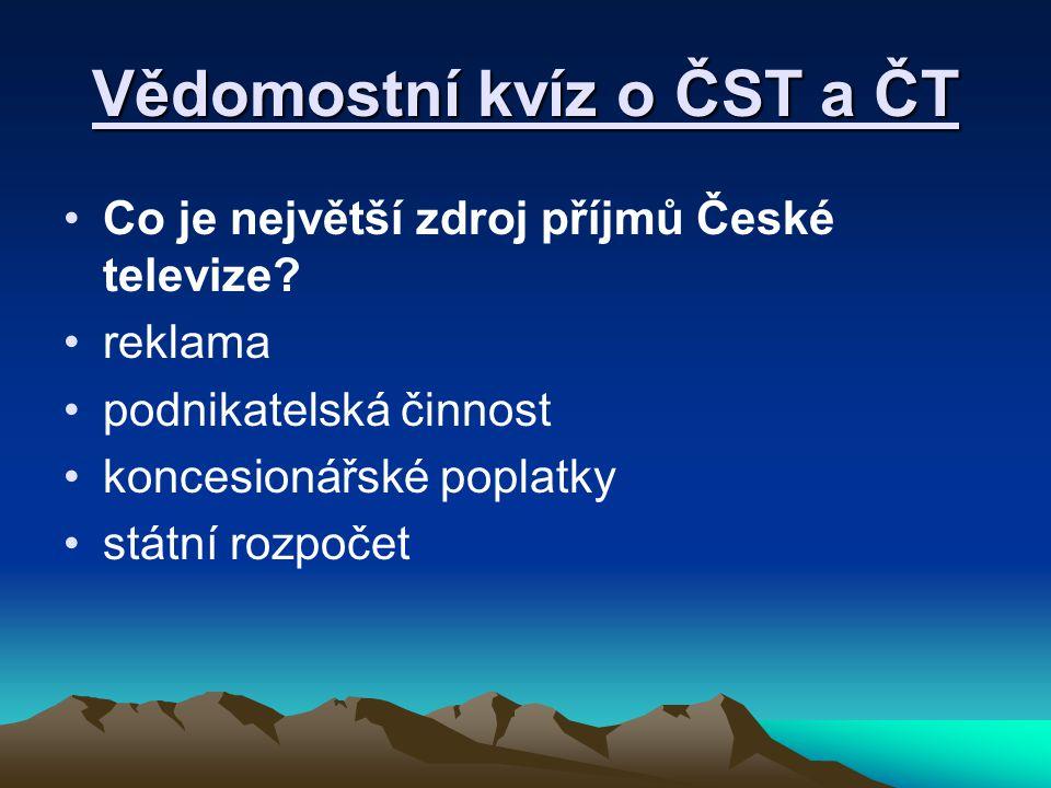 Vědomostní kvíz o ČST a ČT Co je největší zdroj příjmů České televize? reklama podnikatelská činnost koncesionářské poplatky státní rozpočet