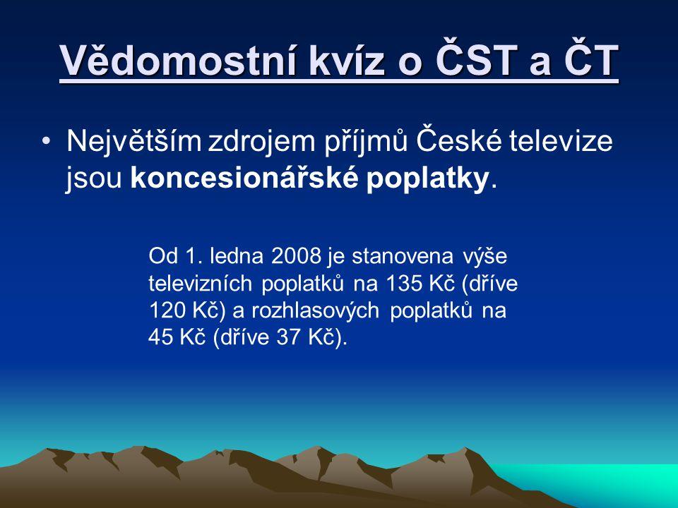 Vědomostní kvíz o ČST a ČT Největším zdrojem příjmů České televize jsou koncesionářské poplatky. Od 1. ledna 2008 je stanovena výše televizních poplat