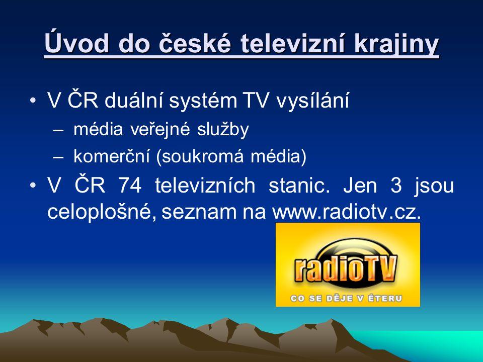 Úvod do české televizní krajiny V ČR duální systém TV vysílání – média veřejné služby – komerční (soukromá média) V ČR 74 televizních stanic. Jen 3 js
