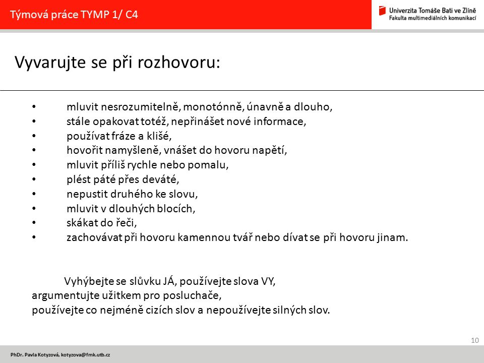 10 PhDr. Pavla Kotyzová, kotyzova@fmk.utb.cz Vyvarujte se při rozhovoru: Týmová práce TYMP 1/ C4 mluvit nesrozumitelně, monotónně, únavně a dlouho, st