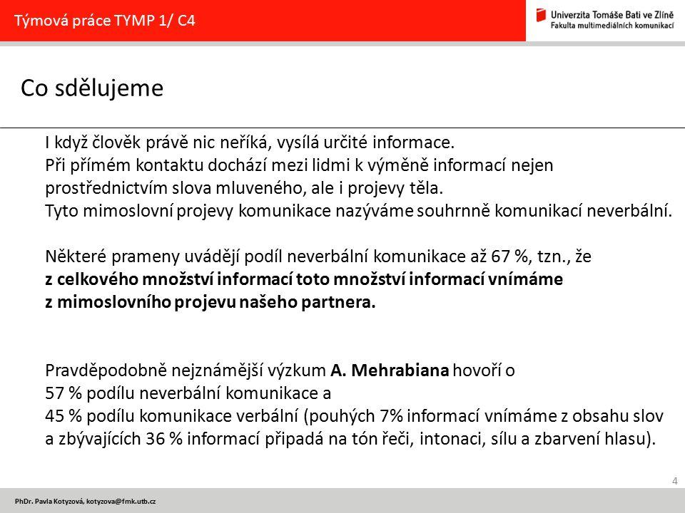 4 PhDr. Pavla Kotyzová, kotyzova@fmk.utb.cz Co sdělujeme Týmová práce TYMP 1/ C4 I když člověk právě nic neříká, vysílá určité informace. Při přímém k