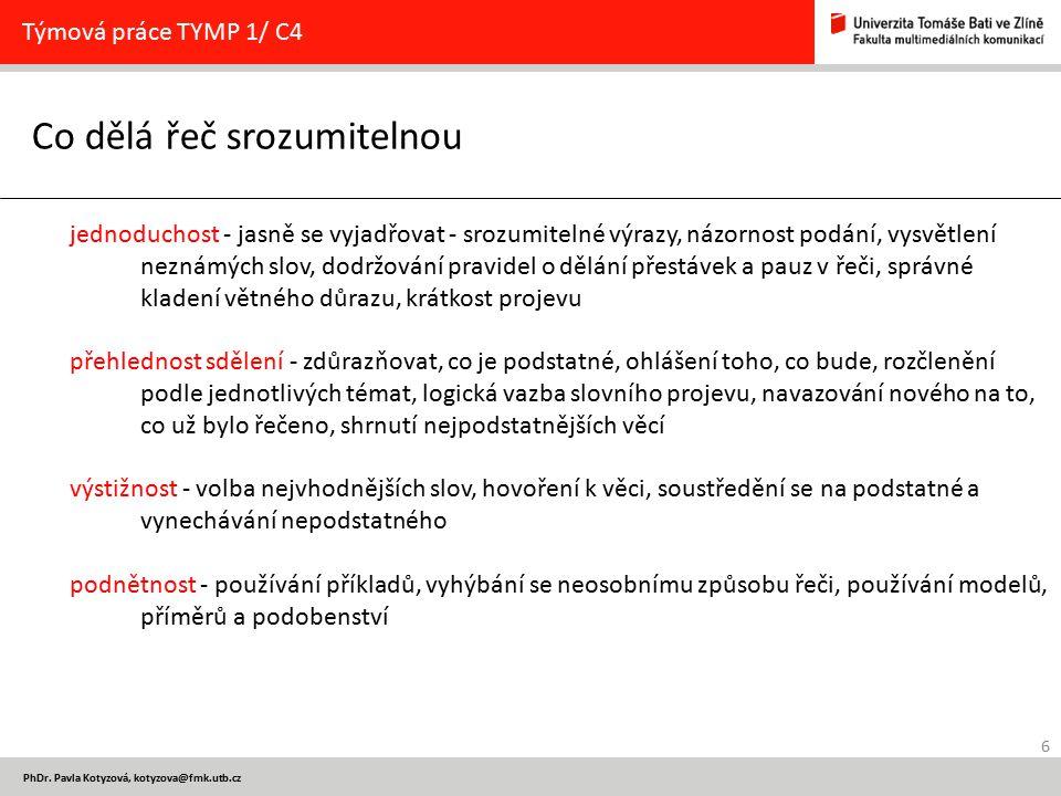 6 PhDr. Pavla Kotyzová, kotyzova@fmk.utb.cz Co dělá řeč srozumitelnou Týmová práce TYMP 1/ C4 jednoduchost - jasně se vyjadřovat - srozumitelné výrazy