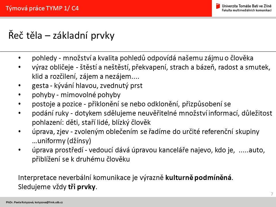 7 PhDr. Pavla Kotyzová, kotyzova@fmk.utb.cz Řeč těla – základní prvky Týmová práce TYMP 1/ C4 pohledy - množství a kvalita pohledů odpovídá našemu záj