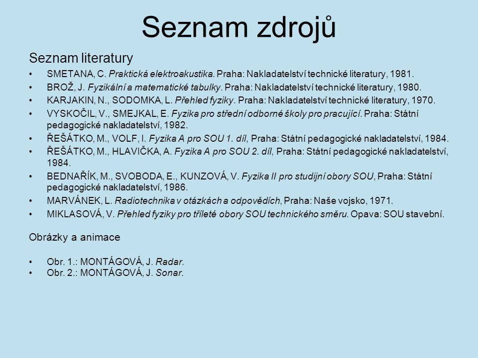 Seznam zdrojů Seznam literatury SMETANA, C. Praktická elektroakustika. Praha: Nakladatelství technické literatury, 1981. BROŽ, J. Fyzikální a matemati