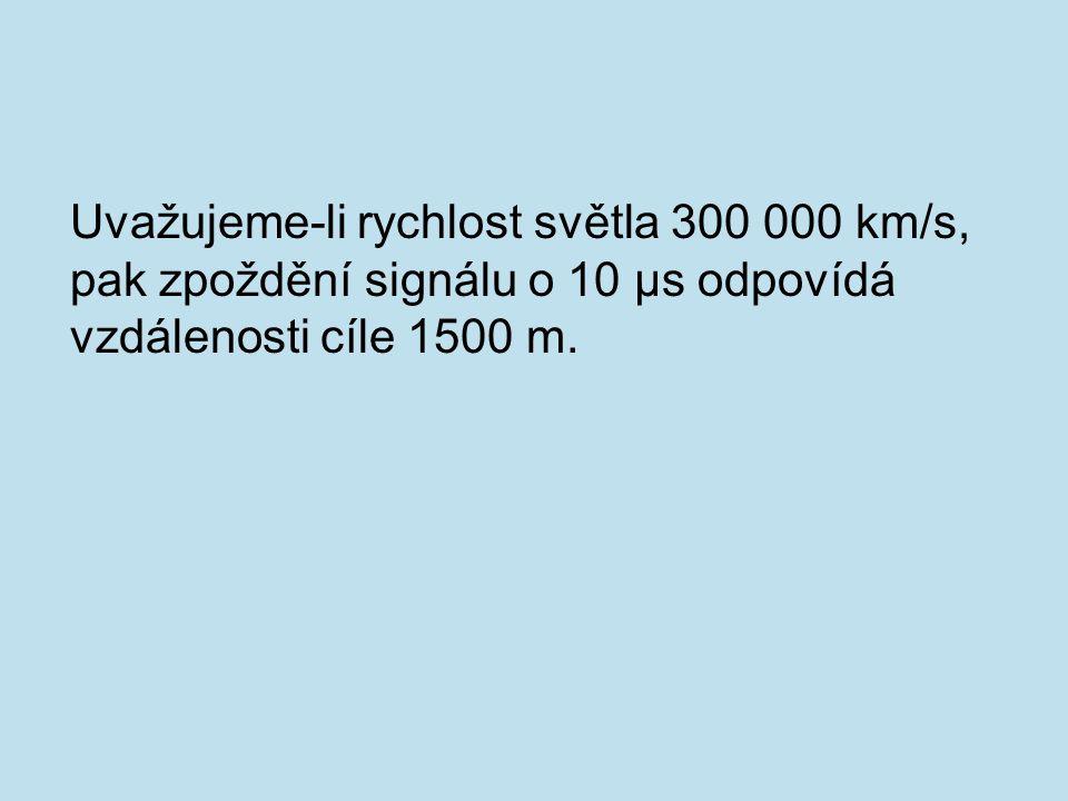Uvažujeme-li rychlost světla 300 000 km/s, pak zpoždění signálu o 10 µs odpovídá vzdálenosti cíle 1500 m.
